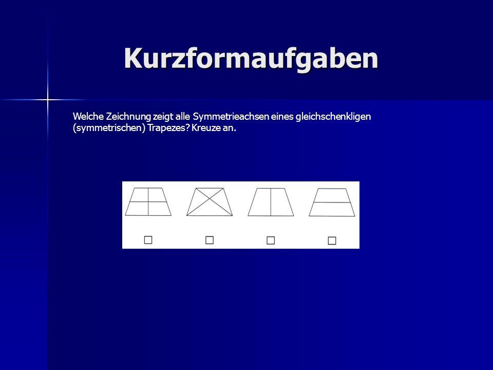 Kurzformaufgaben Welche Zeichnung zeigt alle Symmetrieachsen eines gleichschenkligen (symmetrischen) Trapezes? Kreuze an.