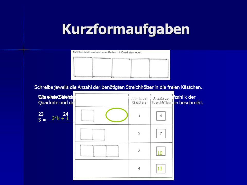 Kurzformaufgaben Schreibe jeweils die Anzahl der benötigten Streichhölzer in die freien Kästchen. 10 13 Wie viele Streichhölzer werden für 12 solche Q