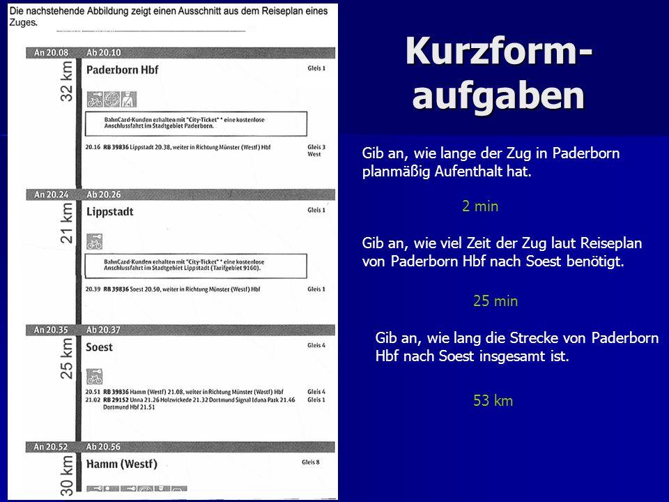 Kurzform- aufgaben Gib an, wie lange der Zug in Paderborn planmäßig Aufenthalt hat.