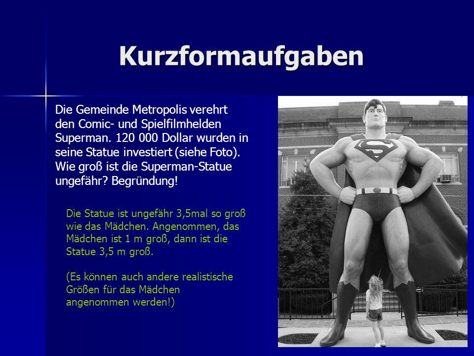 Kurzformaufgaben Die Gemeinde Metropolis verehrt den Comic- und Spielfilmhelden Superman.