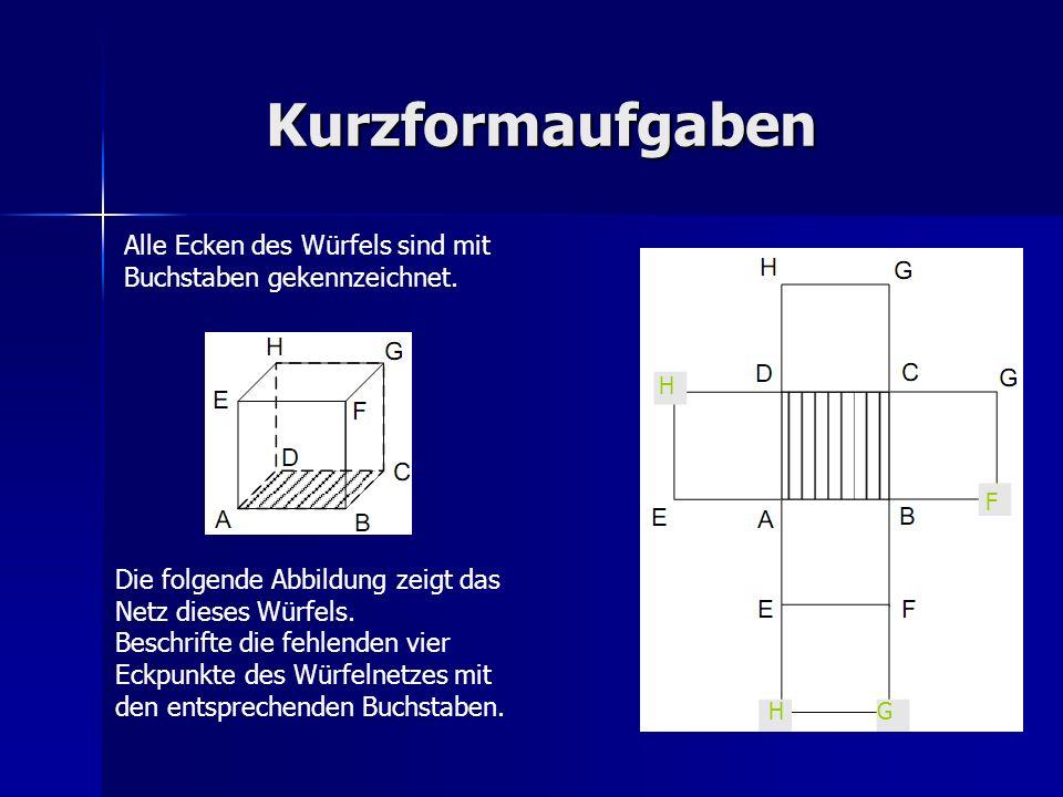 Kurzformaufgaben Alle Ecken des Würfels sind mit Buchstaben gekennzeichnet.