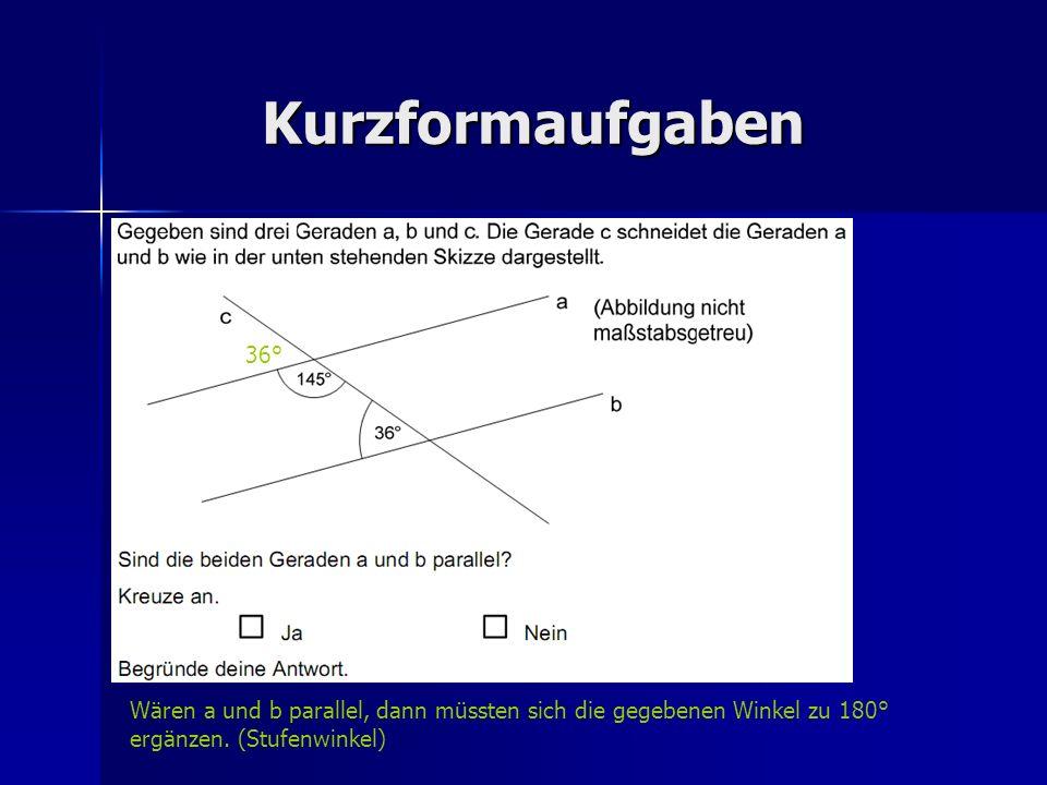 Kurzformaufgaben Wären a und b parallel, dann müssten sich die gegebenen Winkel zu 180° ergänzen.