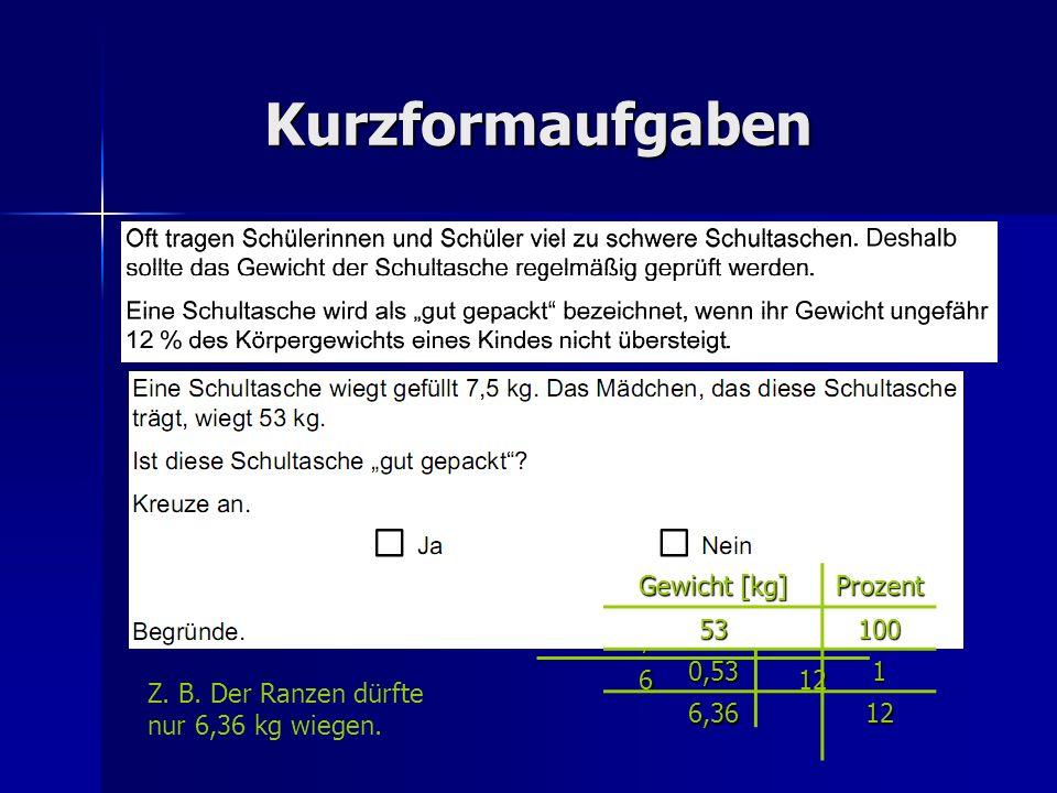Kurzformaufgaben Gewicht [kg] Prozent 50100 0,51 612 6 kg Gewicht [kg] Prozent53100 0,531 6,3612 Z.