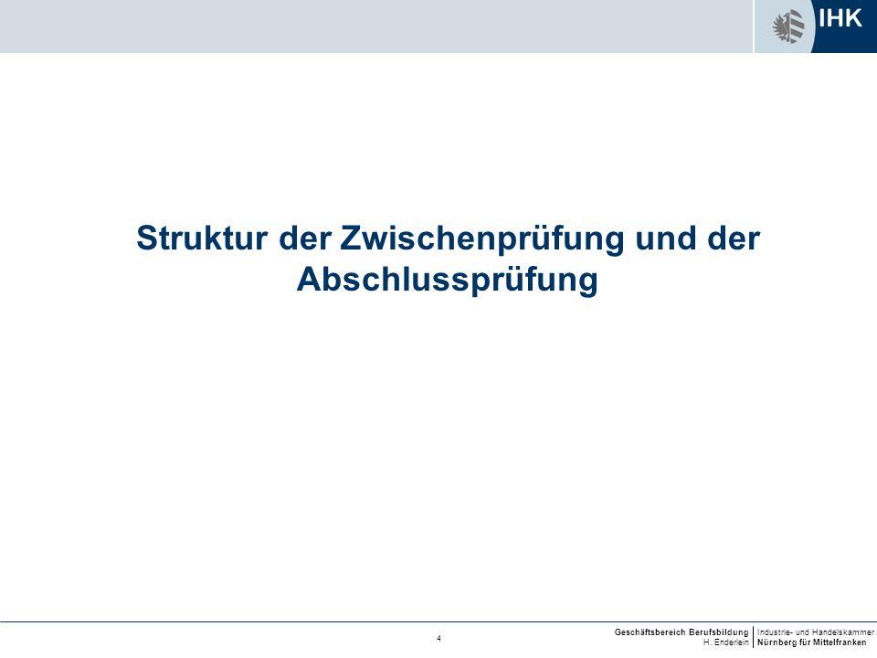 Industrie- und Handelskammer Nürnberg für Mittelfranken Geschäftsbereich Berufsbildung H. Enderlein 4 Struktur der Zwischenprüfung und der Abschlusspr