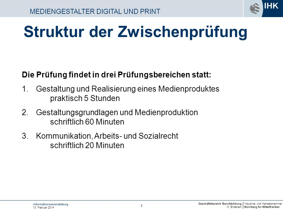 Industrie- und Handelskammer Nürnberg für Mittelfranken Geschäftsbereich Berufsbildung H. Enderlein 6 Informationsveranstaltung 13. Februar 2014 MEDIE