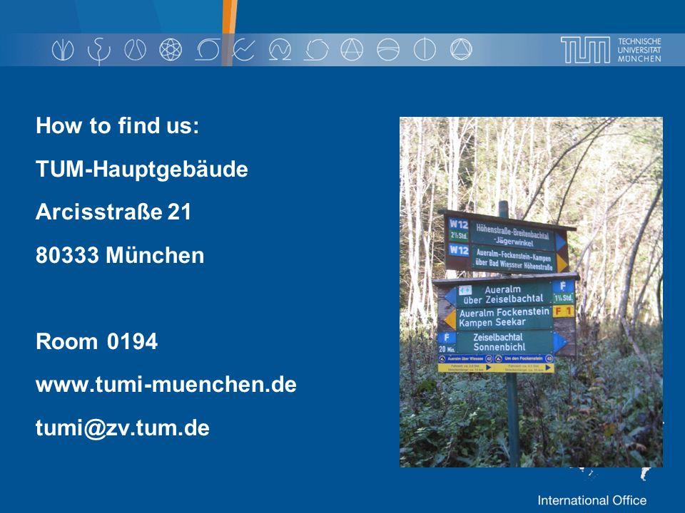 How to find us: TUM-Hauptgebäude Arcisstraße 21 80333 München Room 0194 www.tumi-muenchen.de tumi@zv.tum.de