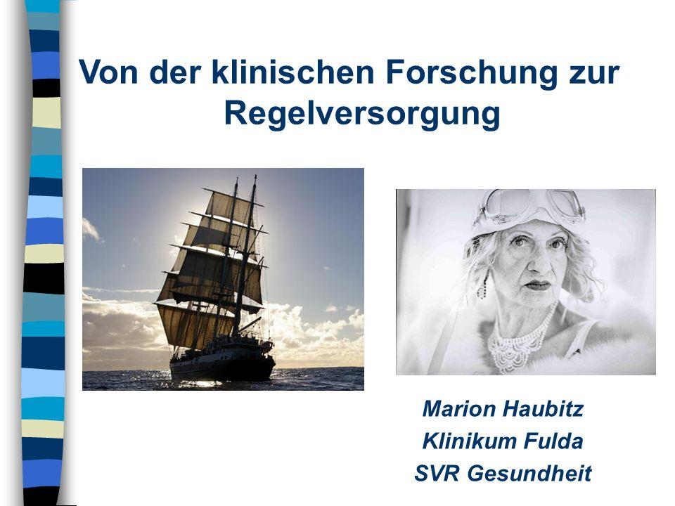 Von der klinischen Forschung zur Regelversorgung Marion Haubitz Klinikum Fulda SVR Gesundheit