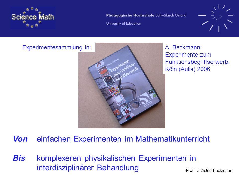 Prof. Dr. Astrid Beckmann Von einfachen Experimenten im Mathematikunterricht Bis komplexeren physikalischen Experimenten in interdisziplinärer Behandl