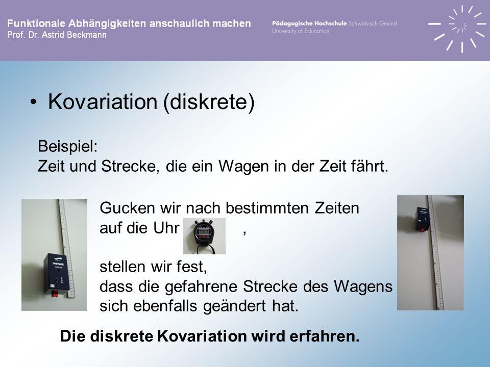 Kovariation (diskrete) Beispiel: Zeit und Strecke, die ein Wagen in der Zeit fährt. Gucken wir nach bestimmten Zeiten auf die Uhr, stellen wir fest, d