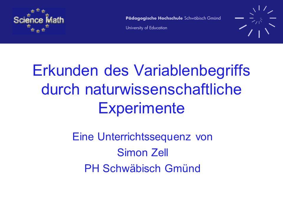 Erkunden des Variablenbegriffs durch naturwissenschaftliche Experimente Eine Unterrichtssequenz von Simon Zell PH Schwäbisch Gmünd