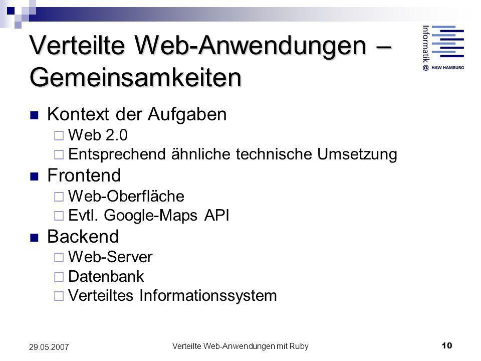 Verteilte Web-Anwendungen mit Ruby10 29.05.2007 Verteilte Web-Anwendungen – Gemeinsamkeiten Kontext der Aufgaben Web 2.0 Entsprechend ähnliche technis
