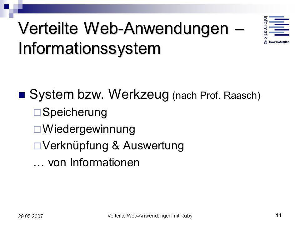 Verteilte Web-Anwendungen mit Ruby11 29.05.2007 Verteilte Web-Anwendungen – Informationssystem System bzw. Werkzeug (nach Prof. Raasch) Speicherung Wi