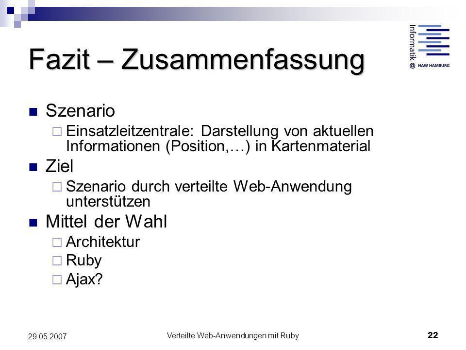 Verteilte Web-Anwendungen mit Ruby22 29.05.2007 Fazit – Zusammenfassung Szenario Einsatzleitzentrale: Darstellung von aktuellen Informationen (Positio