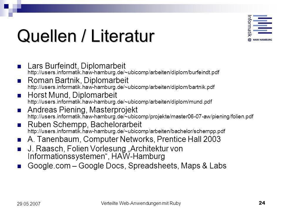 Verteilte Web-Anwendungen mit Ruby24 29.05.2007 Quellen / Literatur Lars Burfeindt, Diplomarbeit http://users.informatik.haw-hamburg.de/~ubicomp/arbei