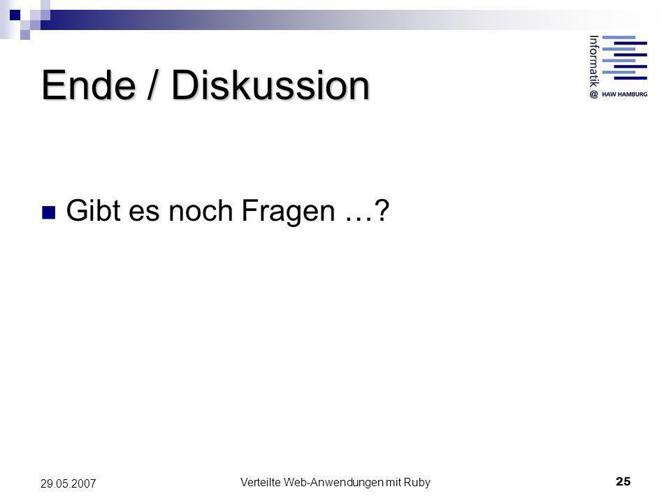 Verteilte Web-Anwendungen mit Ruby25 29.05.2007 Ende / Diskussion Gibt es noch Fragen …?