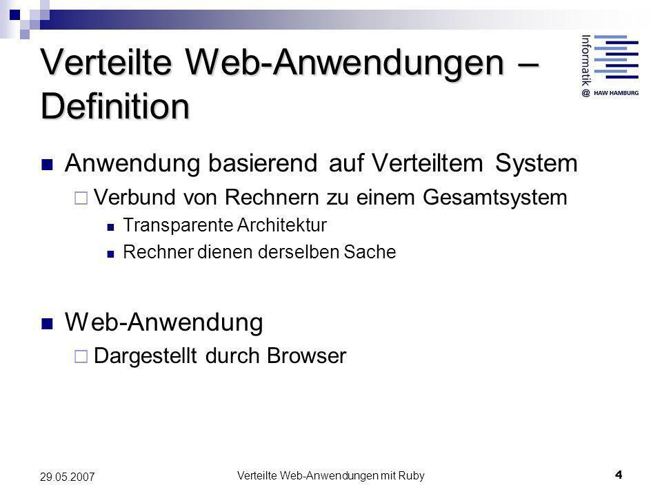 Verteilte Web-Anwendungen mit Ruby4 29.05.2007 Verteilte Web-Anwendungen – Definition Anwendung basierend auf Verteiltem System Verbund von Rechnern z
