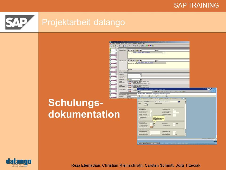 SAP TRAINING Projektarbeit datango Reza Etemadian, Christian Kleinschroth, Carsten Schmitt, Jörg Trzeciak Schulungs- dokumentation