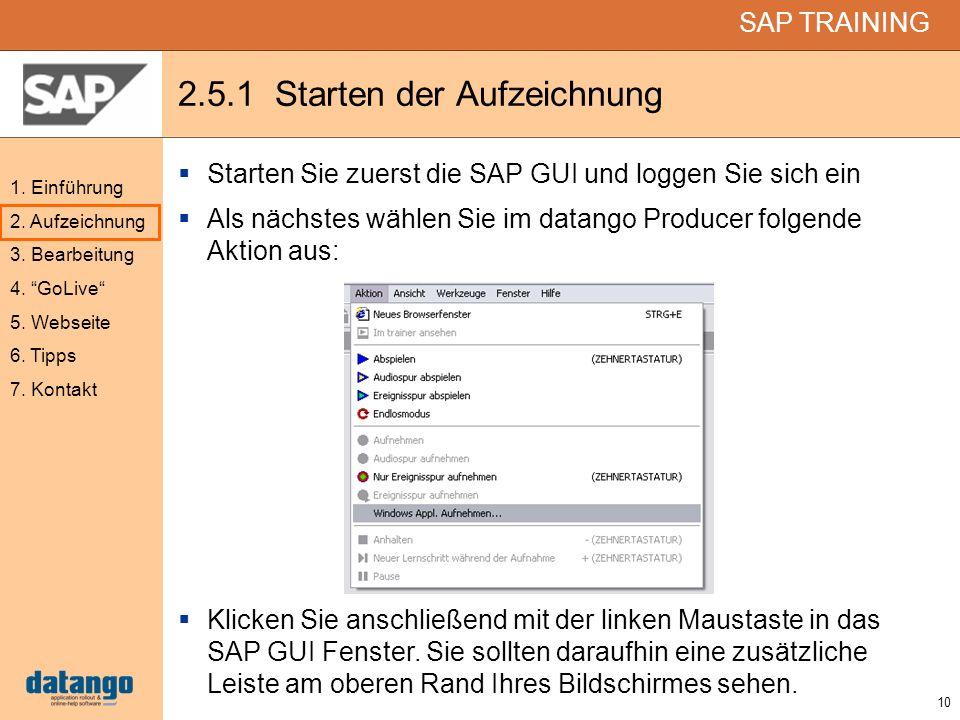 10 SAP TRAINING 1. Einführung 2. Aufzeichnung 3. Bearbeitung 4. GoLive 5. Webseite 6. Tipps 7. Kontakt 2.5.1 Starten der Aufzeichnung Starten Sie zuer