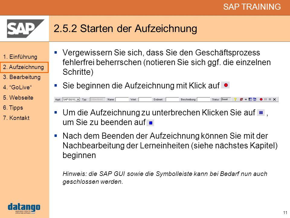 11 SAP TRAINING 1. Einführung 2. Aufzeichnung 3. Bearbeitung 4. GoLive 5. Webseite 6. Tipps 7. Kontakt 2.5.2 Starten der Aufzeichnung Vergewissern Sie