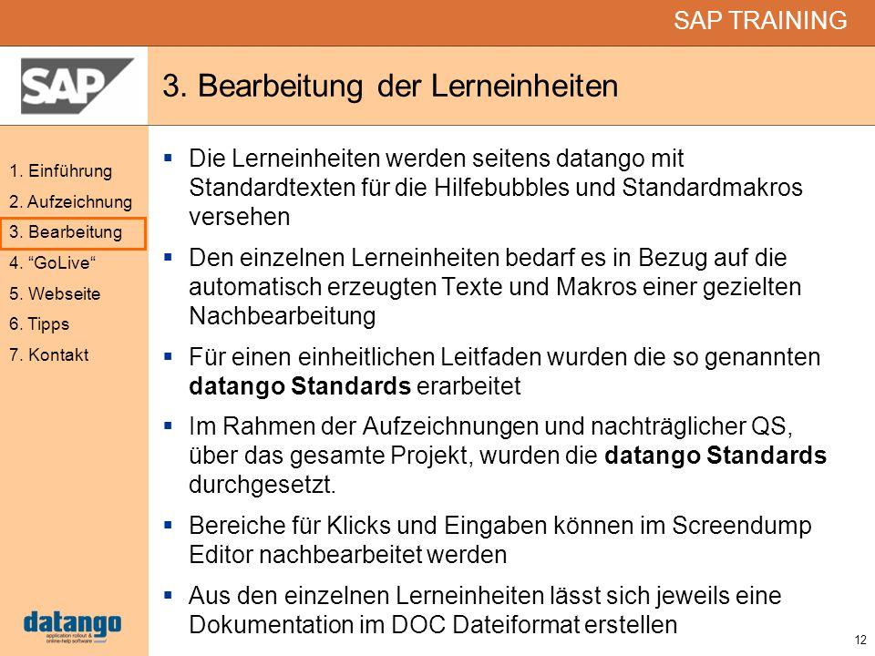 12 SAP TRAINING 1. Einführung 2. Aufzeichnung 3. Bearbeitung 4. GoLive 5. Webseite 6. Tipps 7. Kontakt 3. Bearbeitung der Lerneinheiten Die Lerneinhei