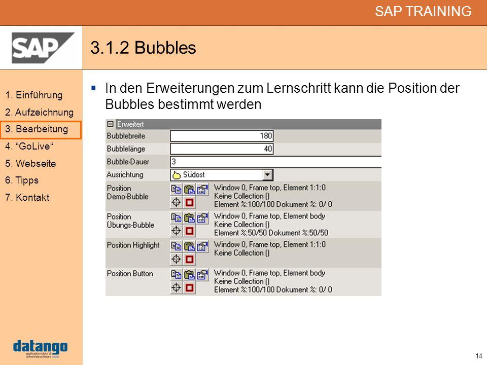 14 SAP TRAINING 1. Einführung 2. Aufzeichnung 3. Bearbeitung 4. GoLive 5. Webseite 6. Tipps 7. Kontakt 3.1.2 Bubbles In den Erweiterungen zum Lernschr