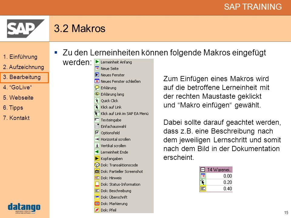 15 SAP TRAINING 1. Einführung 2. Aufzeichnung 3. Bearbeitung 4. GoLive 5. Webseite 6. Tipps 7. Kontakt 3.2 Makros Zu den Lerneinheiten können folgende