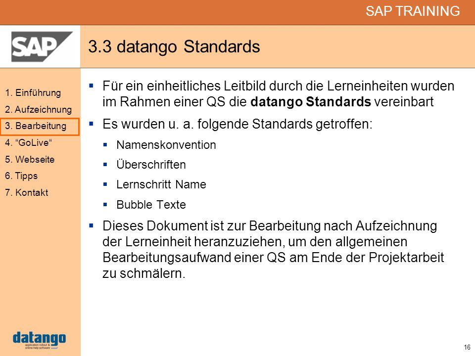 16 SAP TRAINING 1. Einführung 2. Aufzeichnung 3. Bearbeitung 4. GoLive 5. Webseite 6. Tipps 7. Kontakt 3.3 datango Standards Für ein einheitliches Lei