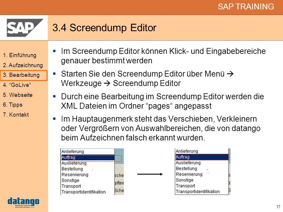 17 SAP TRAINING 1. Einführung 2. Aufzeichnung 3. Bearbeitung 4. GoLive 5. Webseite 6. Tipps 7. Kontakt 3.4 Screendump Editor Im Screendump Editor könn