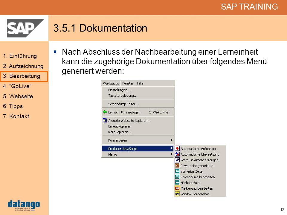 18 SAP TRAINING 1. Einführung 2. Aufzeichnung 3. Bearbeitung 4. GoLive 5. Webseite 6. Tipps 7. Kontakt 3.5.1 Dokumentation Nach Abschluss der Nachbear