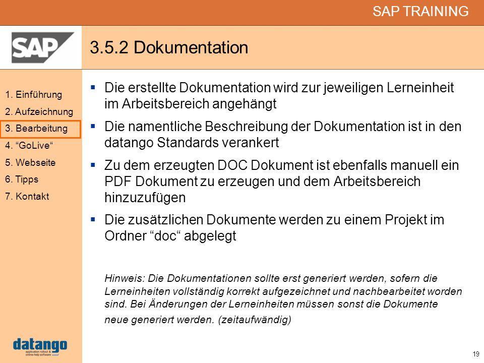 19 SAP TRAINING 1. Einführung 2. Aufzeichnung 3. Bearbeitung 4. GoLive 5. Webseite 6. Tipps 7. Kontakt 3.5.2 Dokumentation Die erstellte Dokumentation