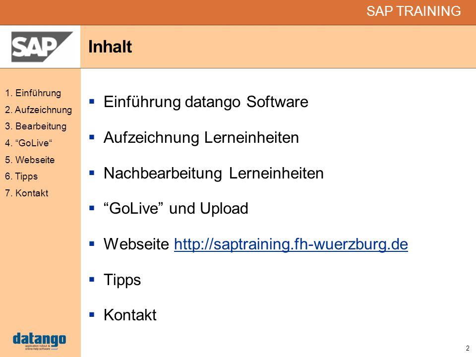 2 SAP TRAINING 1. Einführung 2. Aufzeichnung 3. Bearbeitung 4. GoLive 5. Webseite 6. Tipps 7. Kontakt Inhalt Einführung datango Software Aufzeichnung
