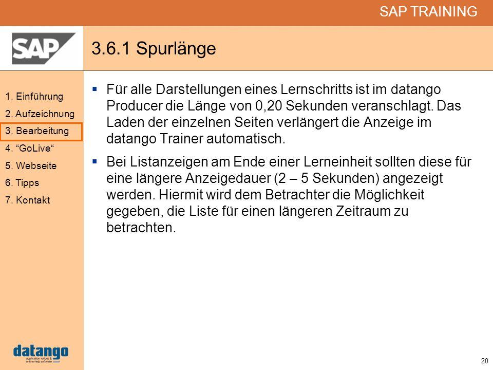 20 SAP TRAINING 1. Einführung 2. Aufzeichnung 3. Bearbeitung 4. GoLive 5. Webseite 6. Tipps 7. Kontakt 3.6.1 Spurlänge Für alle Darstellungen eines Le