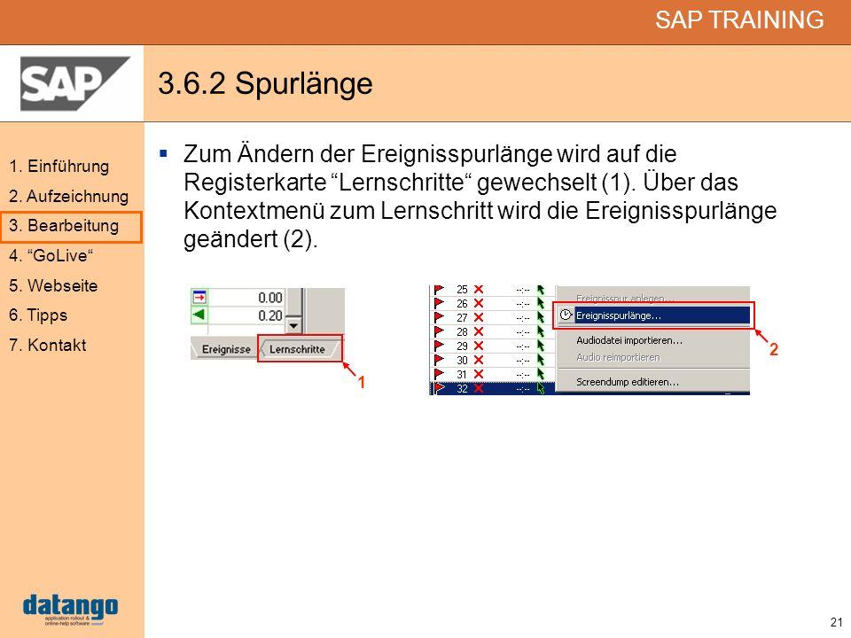 21 SAP TRAINING 1. Einführung 2. Aufzeichnung 3. Bearbeitung 4. GoLive 5. Webseite 6. Tipps 7. Kontakt 3.6.2 Spurlänge Zum Ändern der Ereignisspurläng