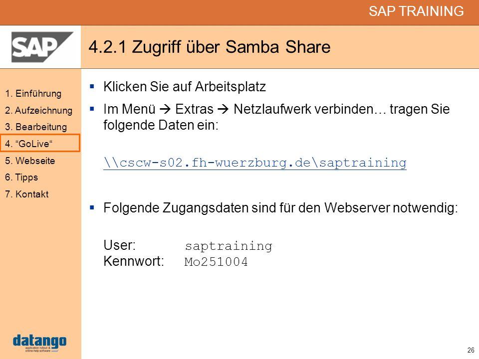 26 SAP TRAINING 1. Einführung 2. Aufzeichnung 3. Bearbeitung 4. GoLive 5. Webseite 6. Tipps 7. Kontakt 4.2.1 Zugriff über Samba Share Klicken Sie auf