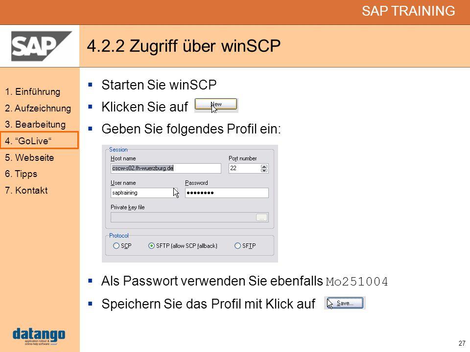 27 SAP TRAINING 1. Einführung 2. Aufzeichnung 3. Bearbeitung 4. GoLive 5. Webseite 6. Tipps 7. Kontakt 4.2.2 Zugriff über winSCP Starten Sie winSCP Kl