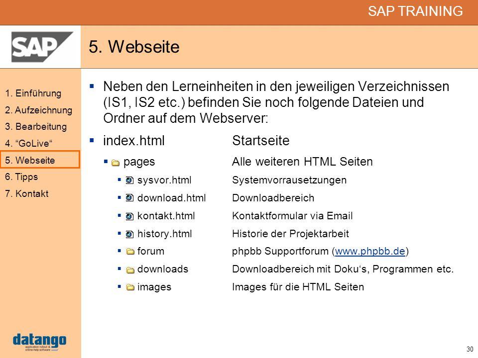 30 SAP TRAINING 1. Einführung 2. Aufzeichnung 3. Bearbeitung 4. GoLive 5. Webseite 6. Tipps 7. Kontakt 5. Webseite Neben den Lerneinheiten in den jewe