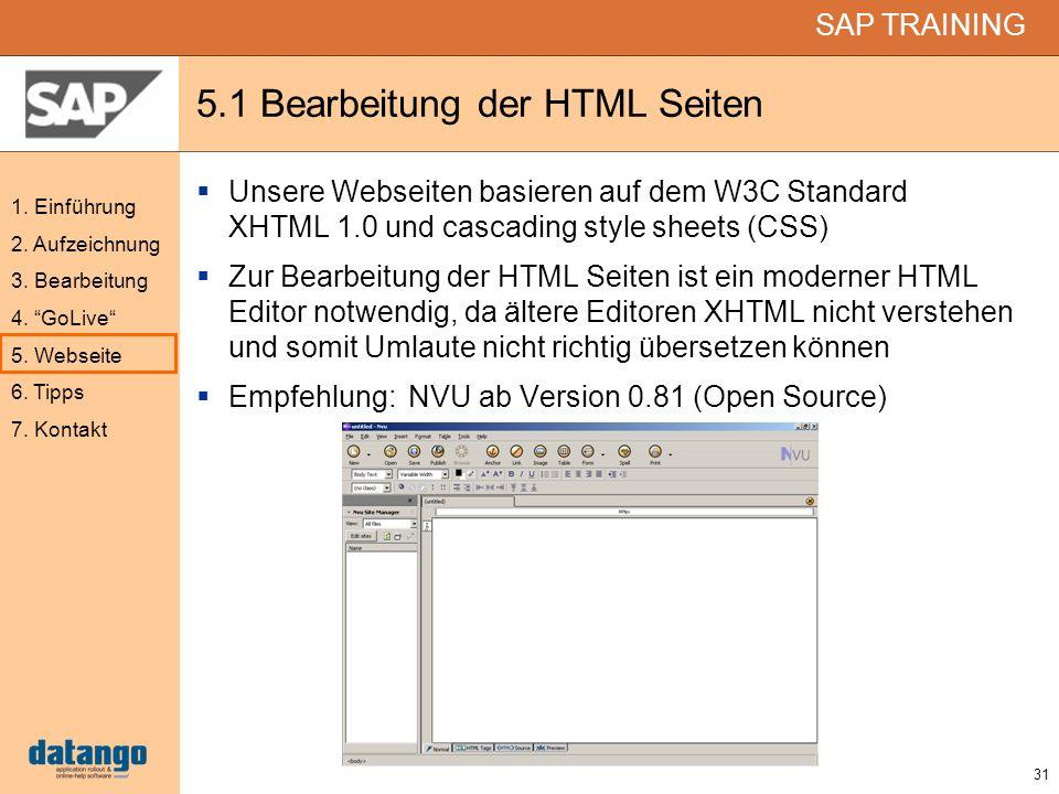 31 SAP TRAINING 1. Einführung 2. Aufzeichnung 3. Bearbeitung 4. GoLive 5. Webseite 6. Tipps 7. Kontakt 5.1 Bearbeitung der HTML Seiten Unsere Webseite