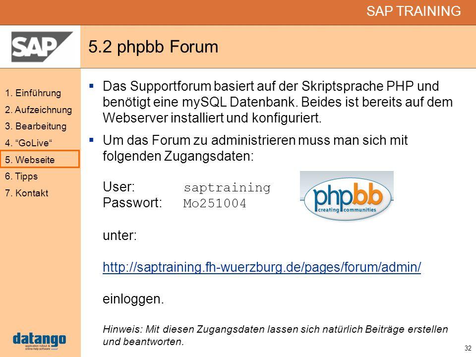 32 SAP TRAINING 1. Einführung 2. Aufzeichnung 3. Bearbeitung 4. GoLive 5. Webseite 6. Tipps 7. Kontakt 5.2 phpbb Forum Das Supportforum basiert auf de