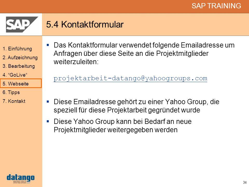 34 SAP TRAINING 1. Einführung 2. Aufzeichnung 3. Bearbeitung 4. GoLive 5. Webseite 6. Tipps 7. Kontakt 5.4 Kontaktformular Das Kontaktformular verwend
