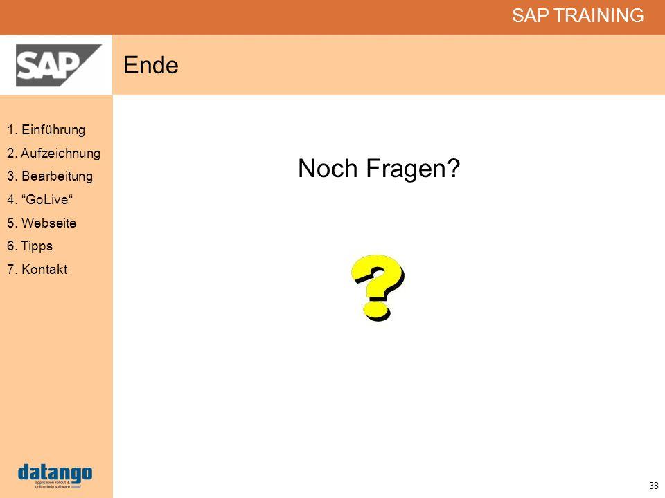 38 SAP TRAINING 1. Einführung 2. Aufzeichnung 3. Bearbeitung 4. GoLive 5. Webseite 6. Tipps 7. Kontakt Ende Noch Fragen?