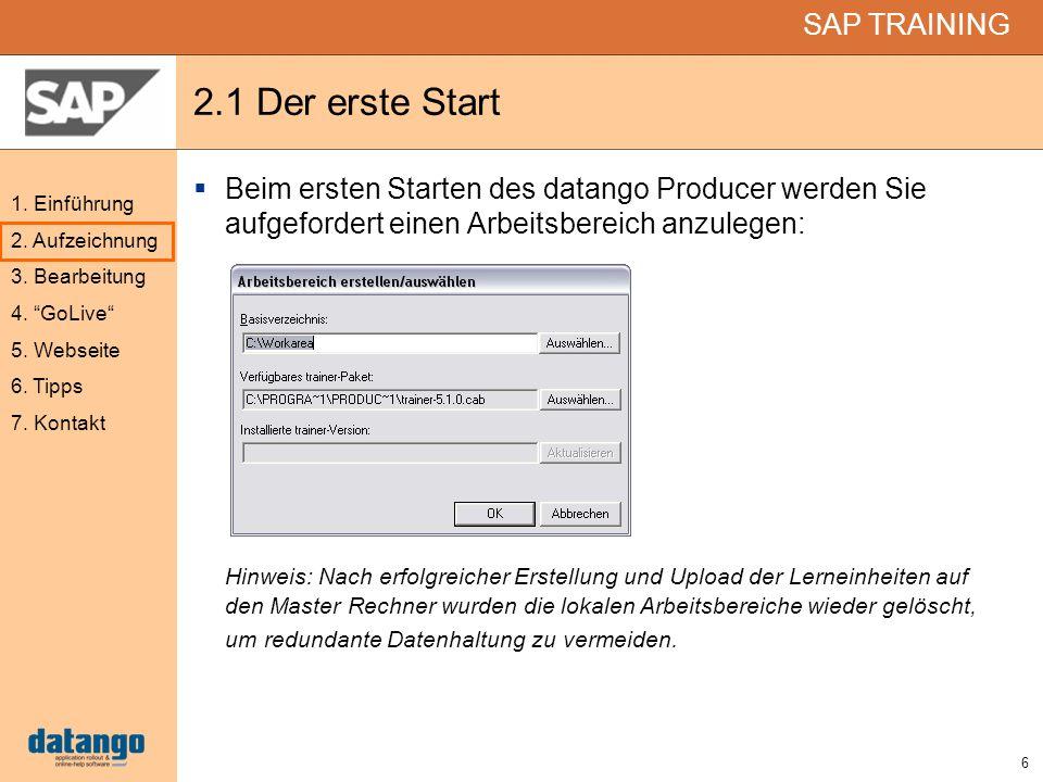 6 SAP TRAINING 1. Einführung 2. Aufzeichnung 3. Bearbeitung 4. GoLive 5. Webseite 6. Tipps 7. Kontakt 2.1 Der erste Start Beim ersten Starten des data