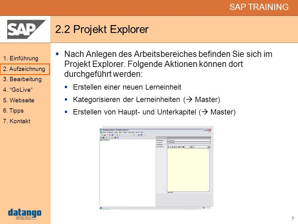 7 SAP TRAINING 1. Einführung 2. Aufzeichnung 3. Bearbeitung 4. GoLive 5. Webseite 6. Tipps 7. Kontakt 2.2 Projekt Explorer Nach Anlegen des Arbeitsber