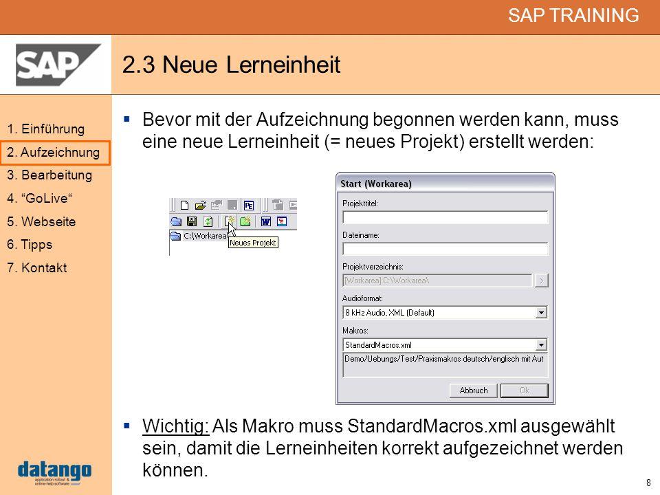 8 SAP TRAINING 1. Einführung 2. Aufzeichnung 3. Bearbeitung 4. GoLive 5. Webseite 6. Tipps 7. Kontakt 2.3 Neue Lerneinheit Bevor mit der Aufzeichnung