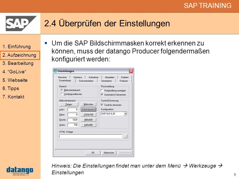 9 SAP TRAINING 1. Einführung 2. Aufzeichnung 3. Bearbeitung 4. GoLive 5. Webseite 6. Tipps 7. Kontakt 2.4 Überprüfen der Einstellungen Um die SAP Bild