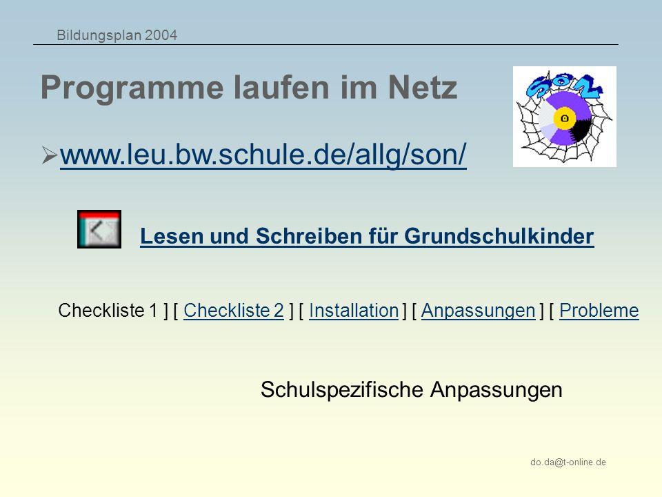 Bildungsplan 2004 do.da@t-online.de Programme laufen im Netz www.leu.bw.schule.de/allg/son/ Lesen und Schreiben für Grundschulkinder Checkliste 1 ] [ Checkliste 2 ] [ Installation ] [ Anpassungen ] [ ProblemeCheckliste 2InstallationAnpassungenProbleme Schulspezifische Anpassungen