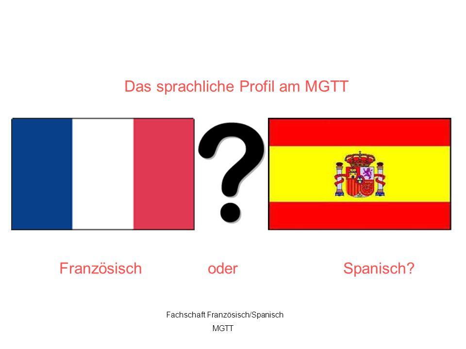 1 Das sprachliche Profil am MGTT Französisch oder Spanisch? Fachschaft Französisch/Spanisch MGTT
