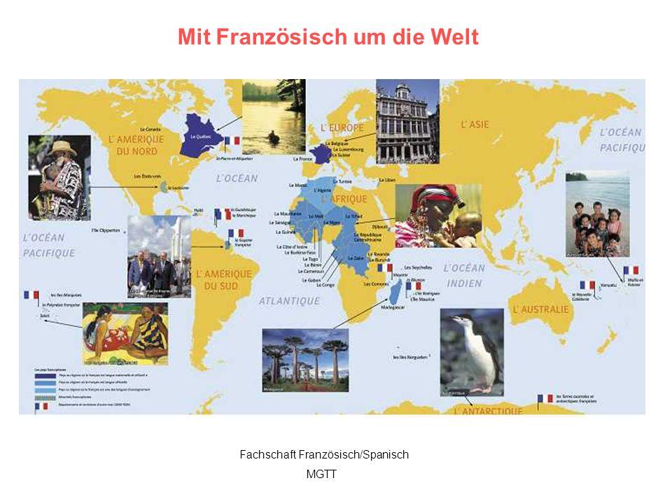 6 Mit Französisch um die Welt Fachschaft Französisch/Spanisch MGTT