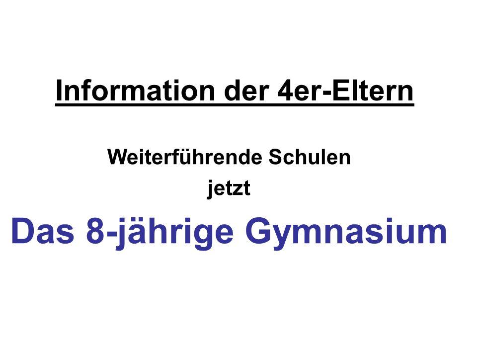 Information der 4er-Eltern Weiterführende Schulen jetzt Das 8-jährige Gymnasium