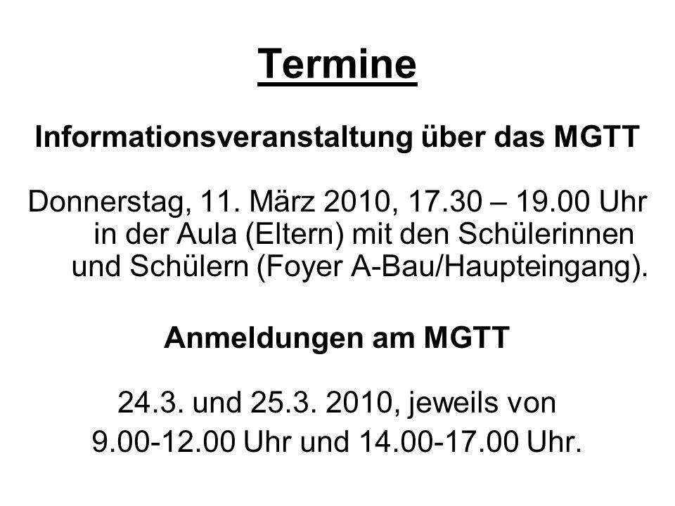 Termine Informationsveranstaltung über das MGTT Donnerstag, 11. März 2010, 17.30 – 19.00 Uhr in der Aula (Eltern) mit den Schülerinnen und Schülern (F