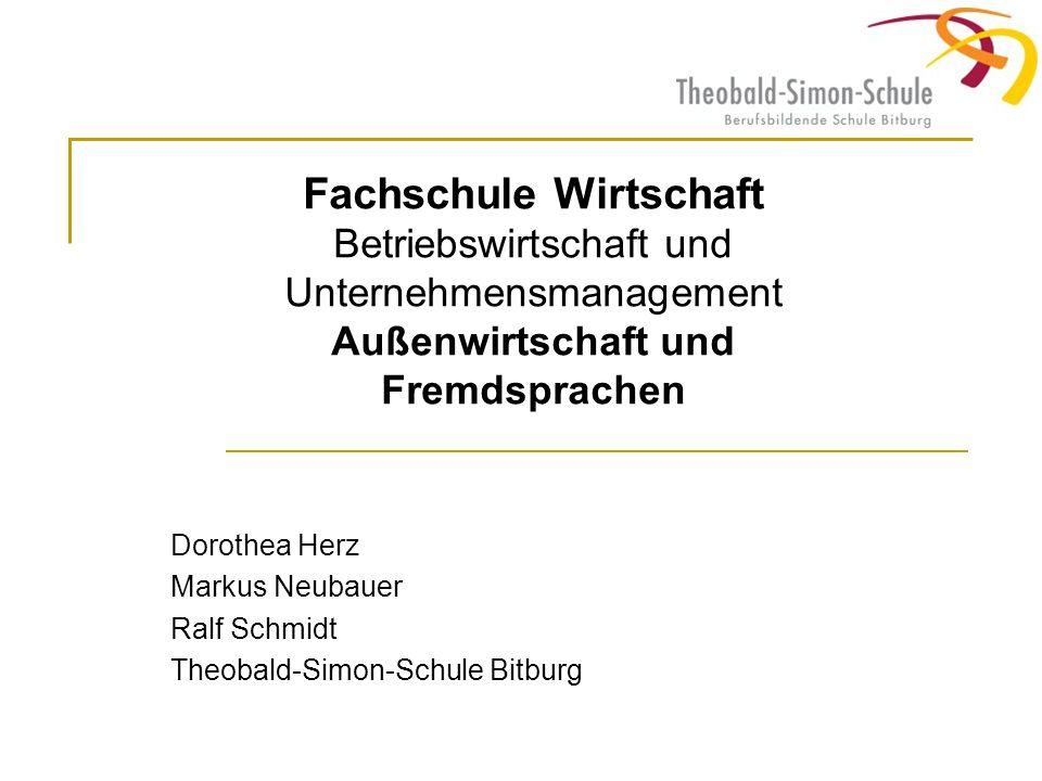Fachschule Wirtschaft Betriebswirtschaft und Unternehmensmanagement Außenwirtschaft und Fremdsprachen Dorothea Herz Markus Neubauer Ralf Schmidt Theob